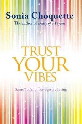 Trust Your Vibes: Secret Tools for Six-Sensory Living - Choquette, Sonia