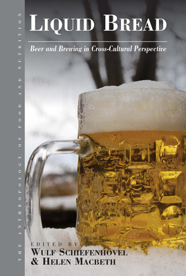 Liquid Bread: Beer and Brewing in Cross-cultural Perspective - Schiefenhovel, Wulf (Editor), and Macbeth, Helen M. (Editor)