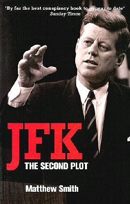 JFK: The Second Plot - Smith, Matthew, and Shaw, J Gary (Preface by)