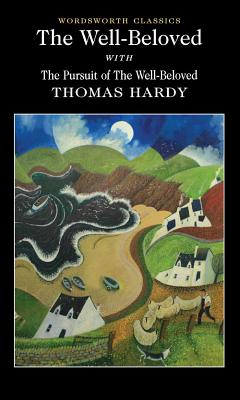 The Well-beloved with The Pursuit of the Well-beloved - Hardy, Thomas, and Thomas, Jane (Introduction and notes by), and Carabine, Keith, Dr. (Series edited by)