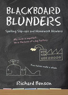 Blackboard Blunders: Spelling Slip-ups and Homework Howlers - Benson, Richard