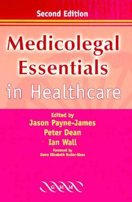 Medicolegal Essentials in Healthcare - Payne-James, Jason (Editor), and Wall, Ian (Editor), and Dean, Peter (Editor)