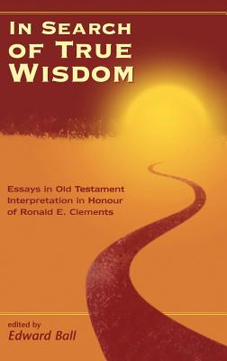 In Search of True Wisdom - Ball, Edward (Editor), and Clements, R E