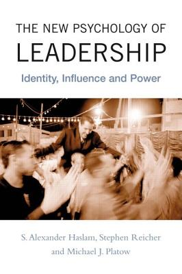 The New Psychology of Leadership: Identity, Influence, and Power - Haslam, S Alexander, Dr., and Reicher, Stephen D, Dr., and Platow, Michael J