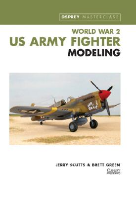 World War 2 US Army Fighter Modeling - Scutts, Jerry, and Green, Brett