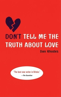 Don't Tell Me the Truth about Love - Rhodes, Dan
