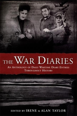 The War Diaries: An Anthology of Daily Wartime Diary Entries Throughout History - Taylor, Irene, Professor (Editor), and Taylor, Alan (Editor)