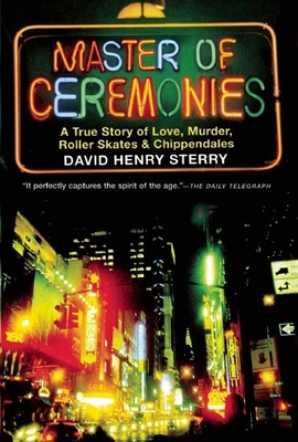 Master of Ceremonies: A True Story of Love, Murder, Roller Skates and Chippendales - Sterry, David Henry