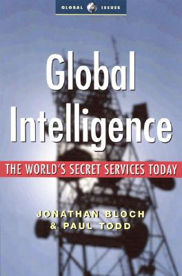 Global Intelligence: The World's Secret Services Today - Todd, Paul, and Bloch, Jonathan