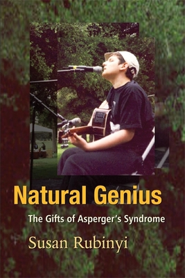 Natural Genius: The Gift of Aspreger's Syndrome - Rubinyi, Susan