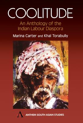 Coolitude: An Anthology of the Indian Labour Diaspora - Carter, Marina, and Torabully, Khal
