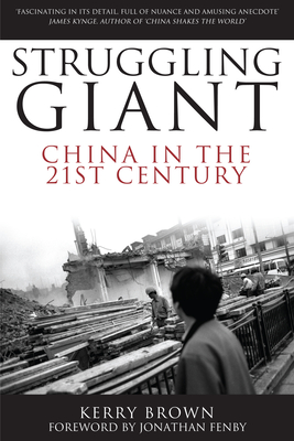 Struggling Giant: China in the 21st Century - Brown, Kerry, and Fenby, Jonathan (Foreword by)