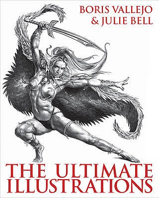 Boris Vallejo and Julie Bell: The Ultimate Illustrations - Vallejo, Boris, and Bell, Julie