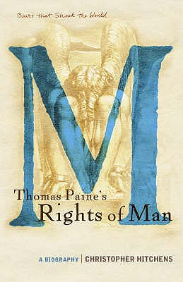 "Thomas Paine's ""Rights of Man"": A Biography - Hitchens, Christopher"