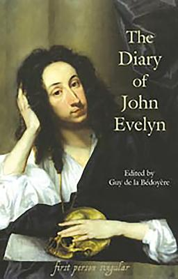 The Diary of John Evelyn - Evelyn, John, and De La Bedoyere, Guy (Editor)