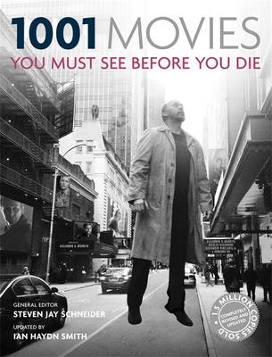 1001 Movies You Must See Before You Die - Cassell Illustrated, and Schneider, Steven Jay (General editor)