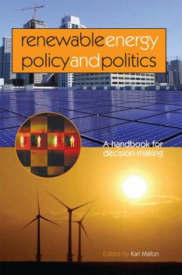 Renewable Energy Policy and Politics: A Handbook for Decision-Making - Mallon, Karl (Editor)