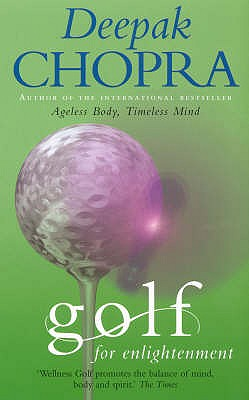 Golf for Enlightenment: The Seven Lessons for the Game of Life - Chopra, Deepak