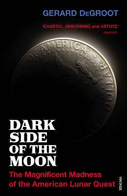 Dark Side of the Moon: The Magnificent Madness of the American Lunar Quest - DeGroot, Gerard