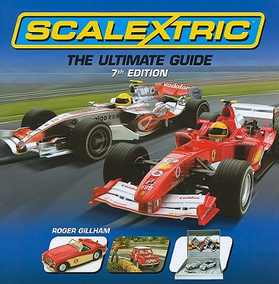 Scalextric: The Ultimate Guide - Gillham, Roger