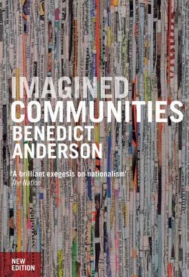 Imagined Communities: Reflections on the Origin and Spread of Nationalism - Anderson, Benedict Richard O'Gorman