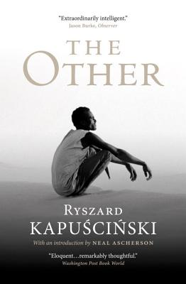The Other - Kapuscinski, Ryszard, and Lloyd-Jones, Antonia (Translated by), and Ascherson, Neal (Introduction by)
