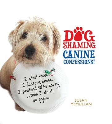 Dog Shaming: Canine Confessions - McMullan, Susan