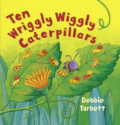 Ten Wriggly Wiggly Caterpillars - Tarbett, Debbie