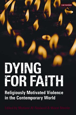 Dying for Faith: Religiously Motivated Violence in the Contemporary World - Al-Rasheed, Madawi (Editor), and Shterin, Marat (Editor)