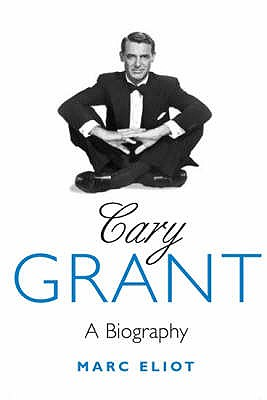 Cary Grant: A Biography - Eliot, Marc
