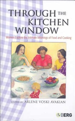 Through the Kitchen Window: Women Explore the Intimate Meanings of Food and Cooking - Avakian, Arlene Voski (Editor)
