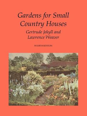 Gardens for Small Country Houses - Jekyll, Gertrude, and Weaver, Lawrence, Sir, and Negus, Raymond E (Contributions by)