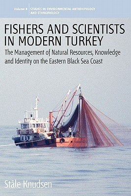 Fishers & Scientists in Modern Turkey: The Management of Natural Resources, Knowledge and Identity on the Eastern Black Sea Coast - Knudsen, Stale