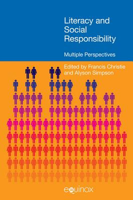 Literacy and Social Responsibility: Multiple Perspectives - Christie, Frances (Editor), and Simpson, Alyson (Editor)