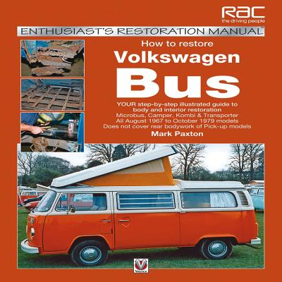 How to Restore Volkswagen Bus: YOUR Step-By-Step Illustrated Guide to Body and Interior Restoration - Paxton, Mark