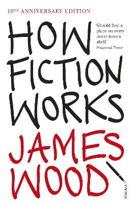 How Fiction Works - Wood, James