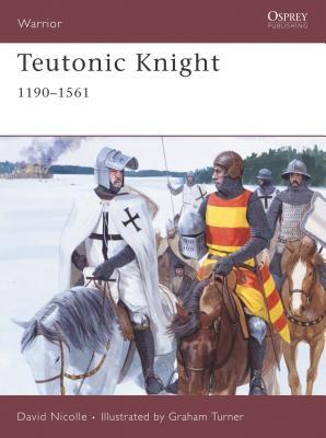 Teutonic Knight: 1190-1561 - Nicolle, David, Dr.