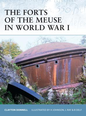 The Forts of the Meuse in World War I - Donnell, Clayton