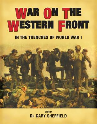 War on the Western Front: In the Trenches of World War I - Sheffield, Gary (Editor)