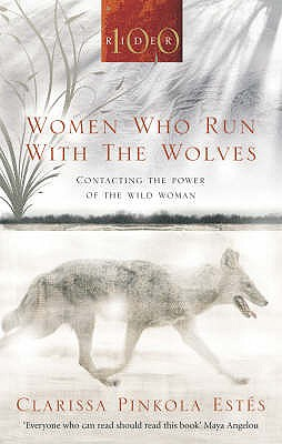 Women Who Run with the Wolves: Contacting the Power of the Wild Woman - Estes, Clarissa Pinkola