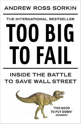 Too Big to Fail: Inside the Battle to Save Wall Street - Sorkin, Andrew Ross