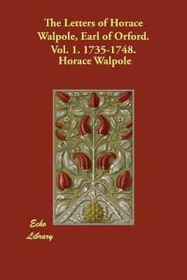 The Letters of Horace Walpole, Earl of Orford. Vol. 1. 1735-1748. - Walpole, Horace, and Cuningham, Peter (Editor)