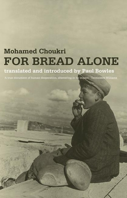 For Bread Alone - Choukri, Mohamed, and Bowles, Paul (Translated by)