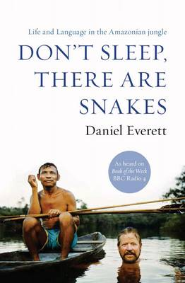 Don't Sleep There are Snakes: Life and Language in the Amazonian Jungle - Everett, Daniel