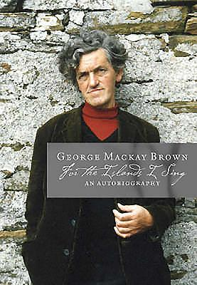 For the Islands I Sing: An Autobiography - Brown, George MacKay