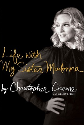 Life with My Sister Madonna - Ciccone, Christopher, and Leigh, Wendy