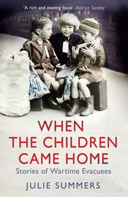 When the Children Came Home: Stories of Wartime Evacuees - Summers, Julie