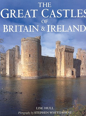 Great Castles of Britain & Ireland - Hull, Lise, and Hull, Lisa, and Whitehorne, Stephen (Photographer)