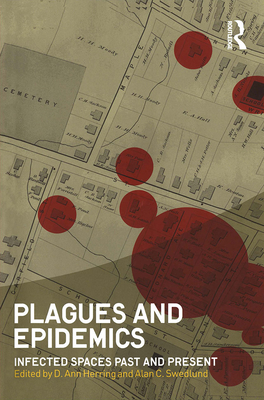 Plagues and Epidemics: Infected Spaces Past and Present - Herring, D Ann (Editor), and Swedlund, Alan C (Editor)