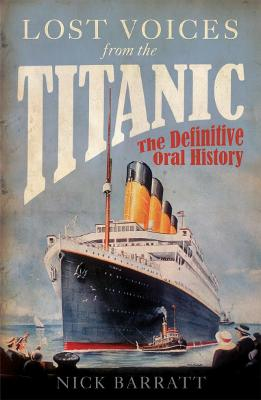Lost Voices from the Titanic: The Definitive Oral History - Barratt, Nick